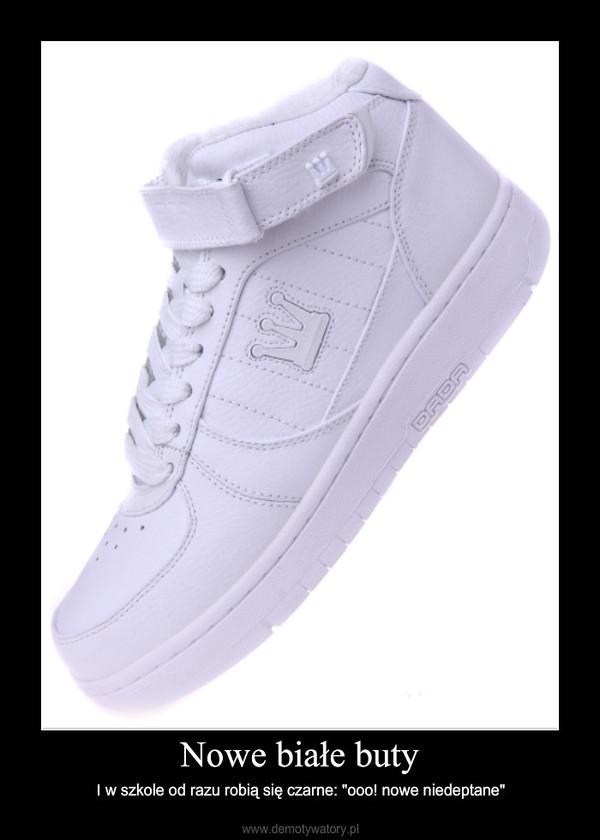 """Nowe białe buty – I w szkole od razu robią się czarne: """"ooo! nowe niedeptane"""""""