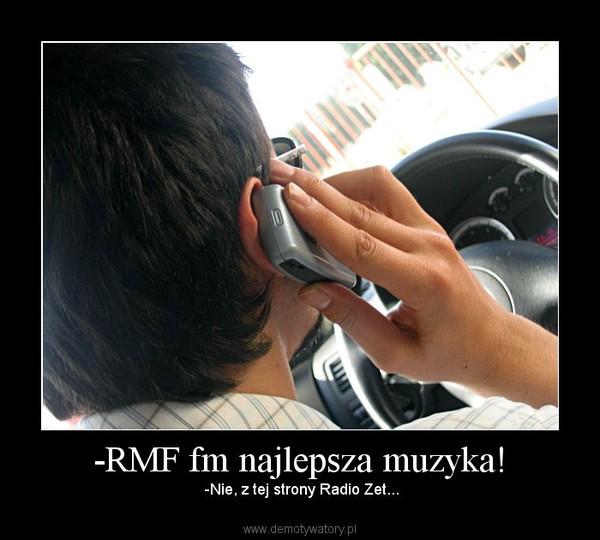 -RMF fm najlepsza muzyka! – -Nie, z tej strony Radio Zet...