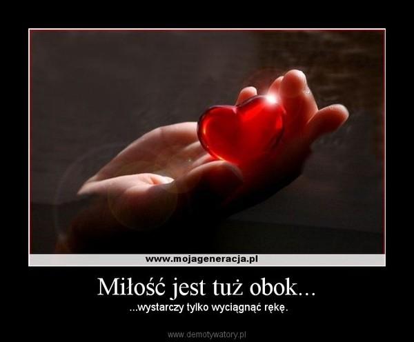 Miłość jest tuż obok... – ...wystarczy tylko wyciągnąć rękę.