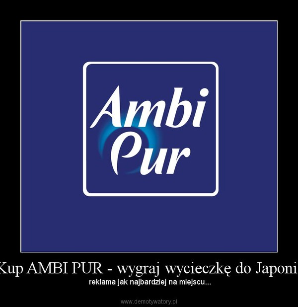 Kup AMBI PUR - wygraj wycieczkę do Japonii – reklama jak najbardziej na miejscu...