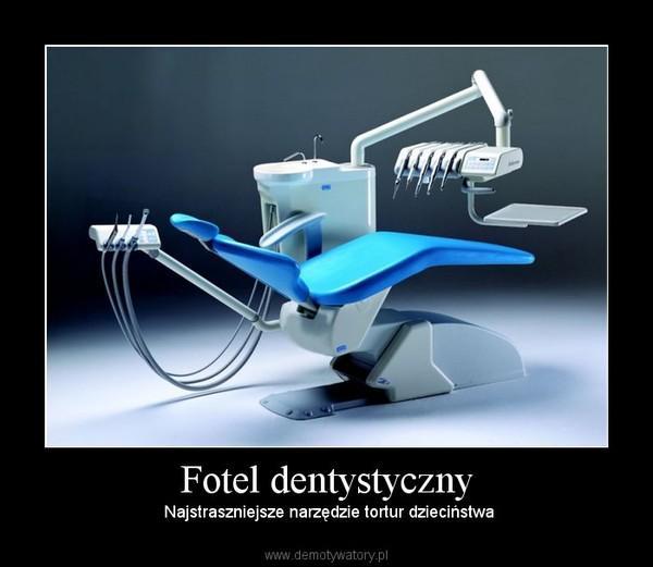 Fotel dentystyczny – Najstraszniejsze narzędzie tortur dzieciństwa