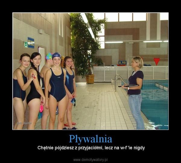 Pływalnia – Chętnie pójdziesz z przyjaciółmi, lecz na w-f 'ie nigdy