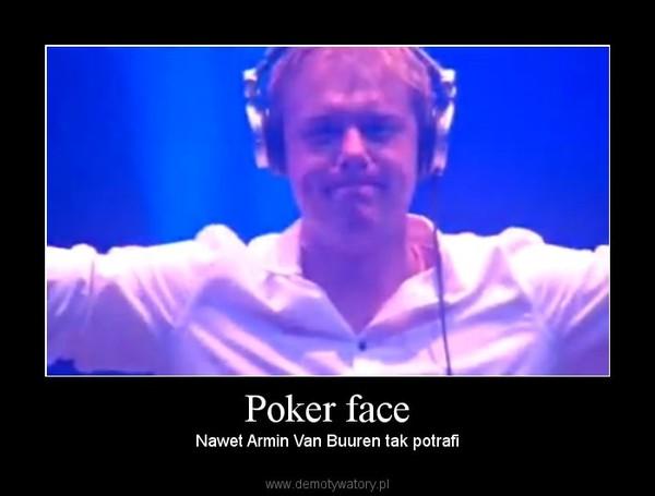 Poker face – Nawet Armin Van Buuren tak potrafi