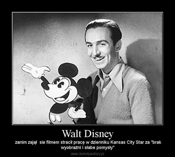 """Walt Disney – zanim zajął  sie filmem stracił pracę w dzienniku Kansas City Star za """"brakwyobraźni i słabe pomysły"""""""
