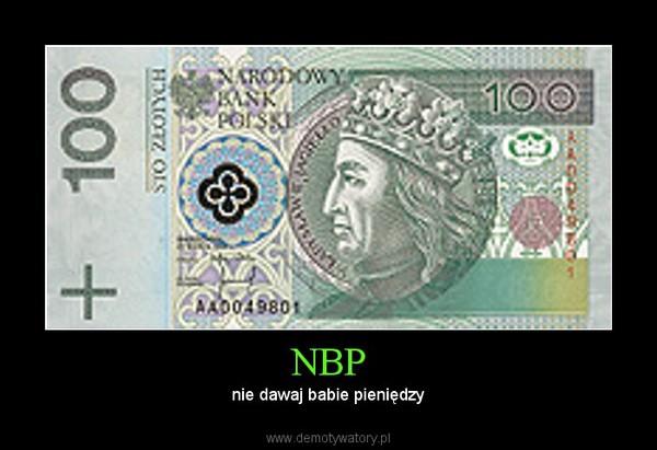NBP – nie dawaj babie pieniędzy