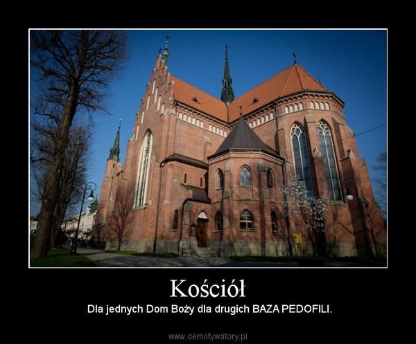 Kościół – Dla jednych Dom Boży dla drugich BAZA PEDOFILI.