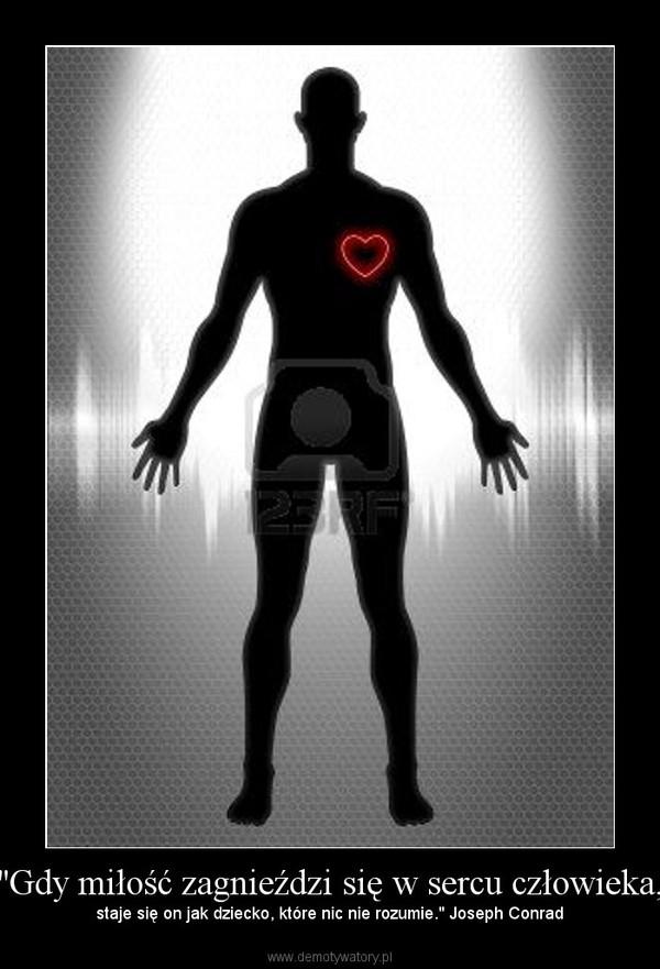 """""""Gdy miłość zagnieździ się w sercu człowieka, – staje się on jak dziecko, które nic nie rozumie."""" Joseph Conrad"""