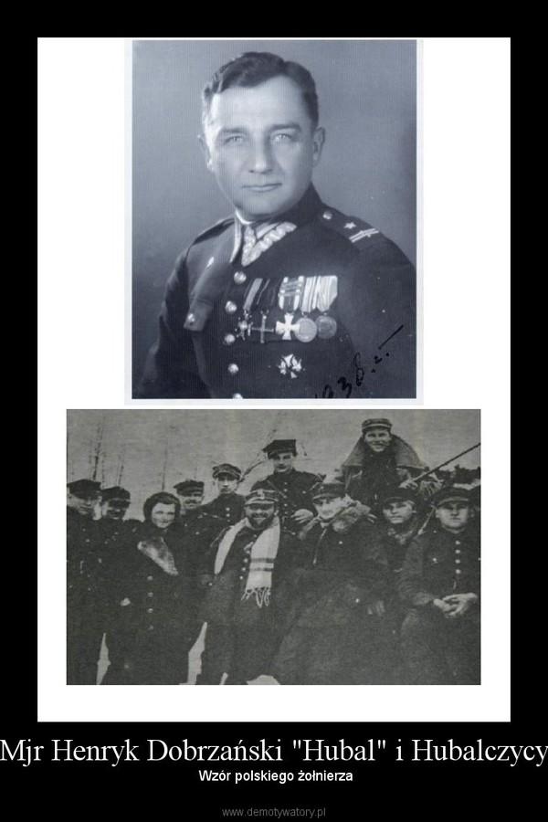"""Mjr Henryk Dobrzański """"Hubal"""" i Hubalczycy – Wzór polskiego żołnierza"""