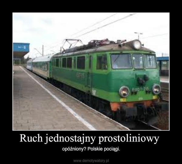 Ruch jednostajny prostoliniowy – opóźniony? Polskie pociągi.