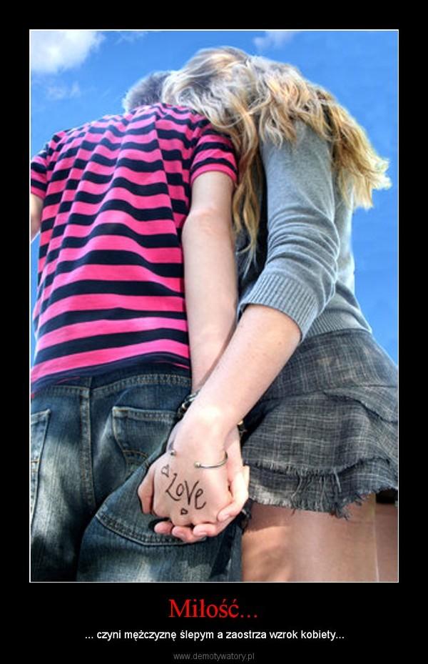 Miłość... – ... czyni mężczyznę ślepym a zaostrza wzrok kobiety...