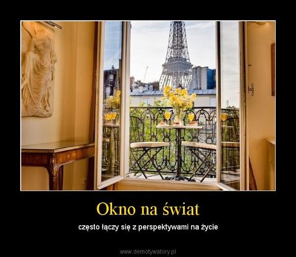 Okno na świat – często łączy się z perspektywami na życie