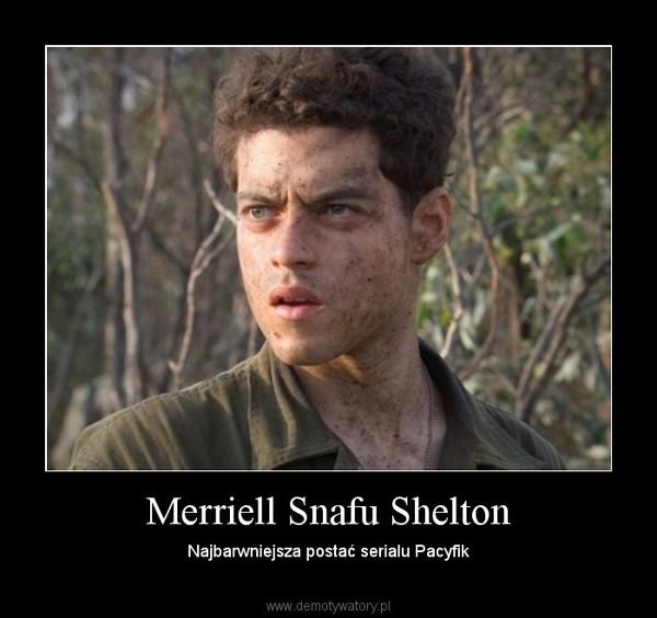 Merriell Snafu Shelton – Najbarwniejsza postać serialu Pacyfik
