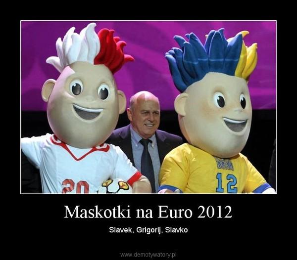 Maskotki na Euro 2012 – Slavek, Grigorij, Slavko