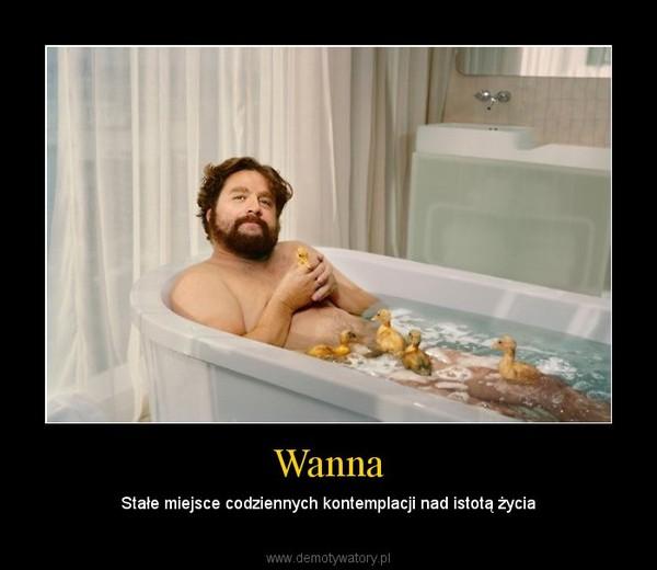 Wanna – Stałe miejsce codziennych kontemplacji nad istotą życia