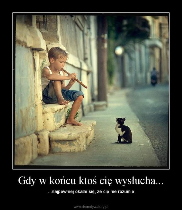 Gdy w końcu ktoś cię wysłucha... – ...najpewniej okaże się, że cię nie rozumie