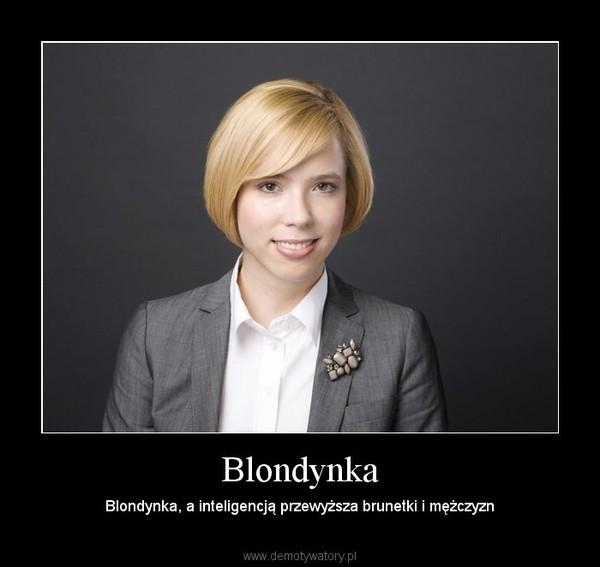 Blondynka – Blondynka, a inteligencją przewyższa brunetki i mężczyzn