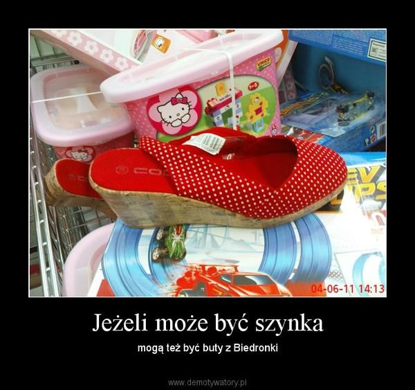 Jeżeli może być szynka – mogą też być buty z Biedronki