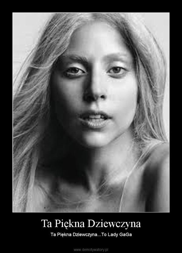 Ta Piękna Dziewczyna – Ta Piękna Dziewczyna...To Lady GaGa