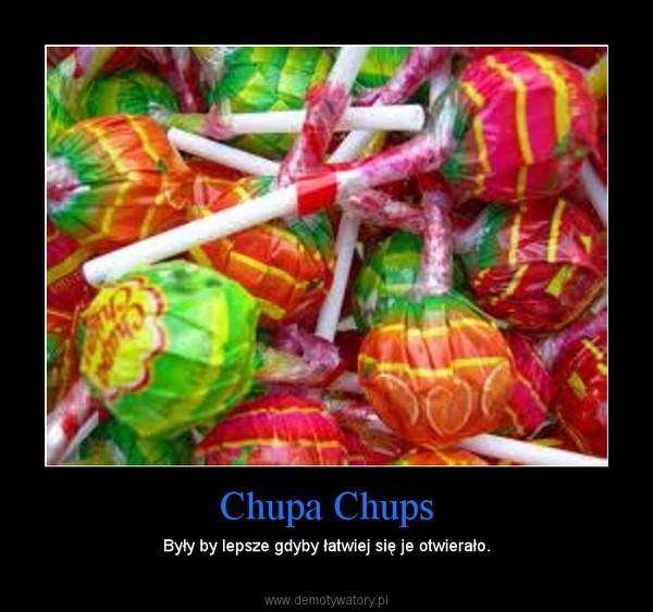Chupa Chups – Były by lepsze gdyby łatwiej się je otwierało.