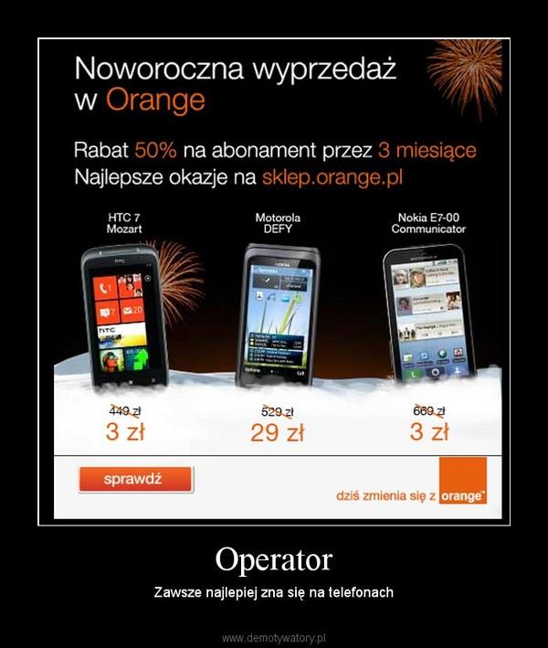Operator – Zawsze najlepiej zna się na telefonach