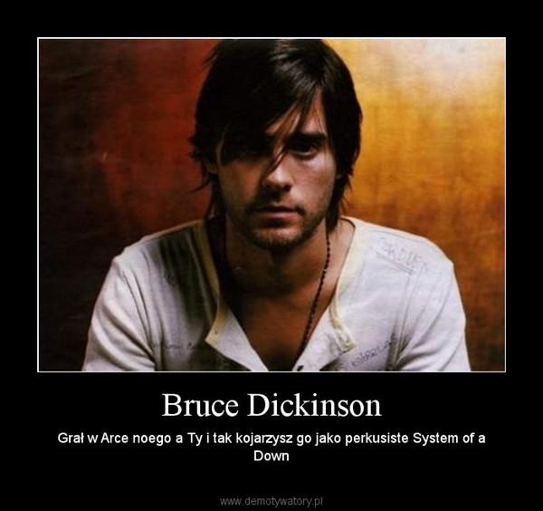 Bruce Dickinson – Grał w Arce noego a Ty i tak kojarzysz go jako perkusiste System of a Down