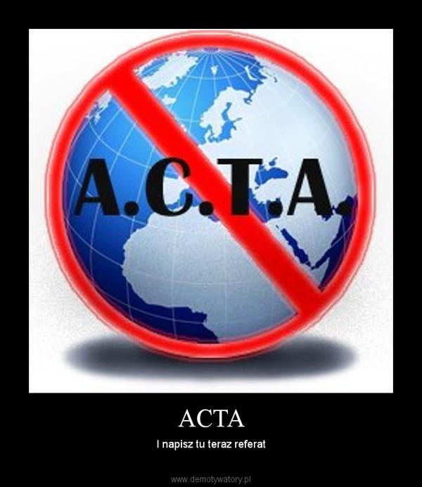 ACTA – I napisz tu teraz referat