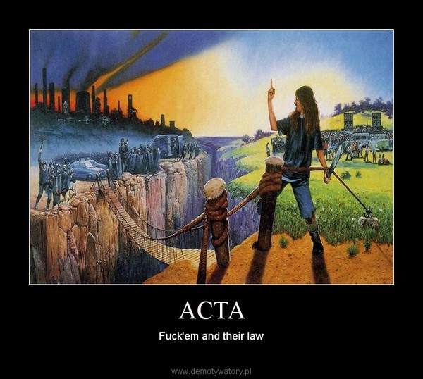 ACTA – Fuck'em and their law