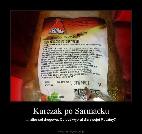 Kurczak po Sarmacku – ... albo sól drogowa. Co byś wybrał dla swojej Rodziny?