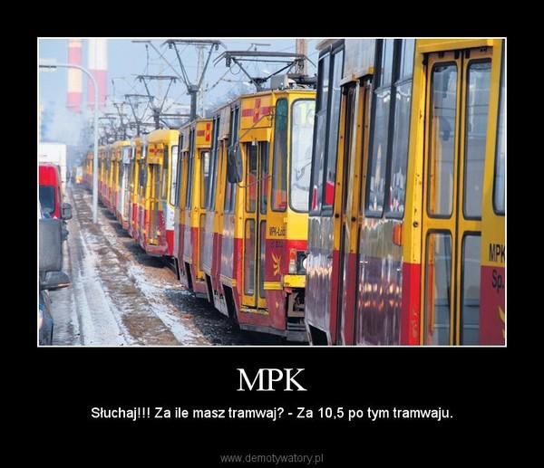 MPK – Słuchaj!!! Za ile masz tramwaj? - Za 10,5 po tym tramwaju.