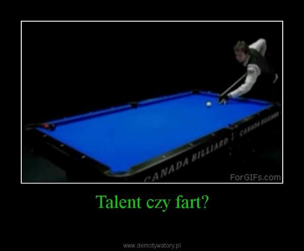Talent czy fart? –