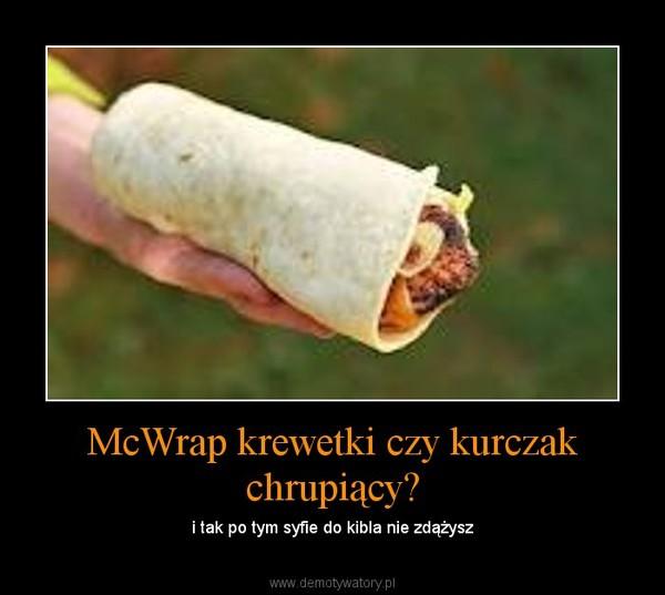 McWrap krewetki czy kurczak chrupiący? – i tak po tym syfie do kibla nie zdążysz