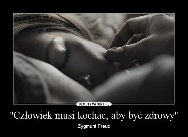 """""""Człowiek musi kochać, aby być zdrowy"""" – Zygmunt Freud"""