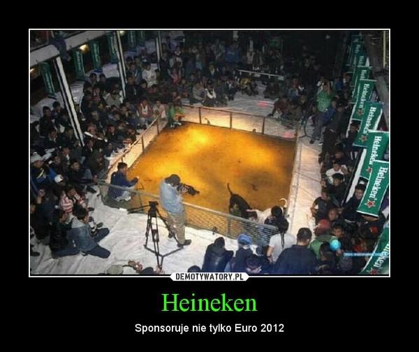 Heineken – Sponsoruje nie tylko Euro 2012