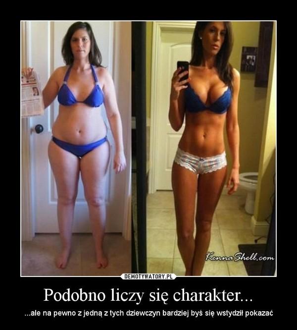 Podobno liczy się charakter... – ...ale na pewno z jedną z tych dziewczyn bardziej byś się wstydził pokazać