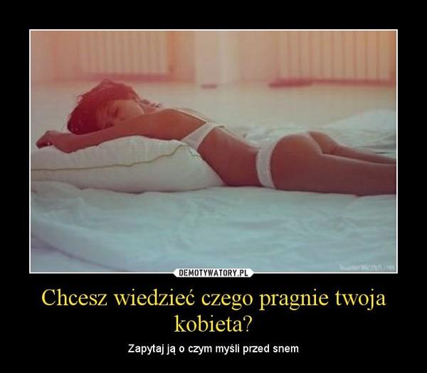 Chcesz wiedzieć czego pragnie twoja kobieta? – Zapytaj ją o czym myśli przed snem
