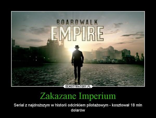 Zakazane Imperium – Serial z najdroższym w historii odcinkiem pilotażowym - kosztował 18 mln dolarów