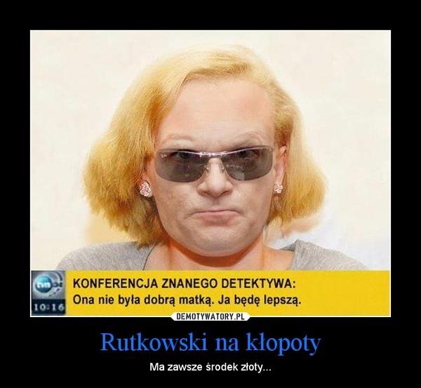 Rutkowski na kłopoty – Ma zawsze środek złoty...