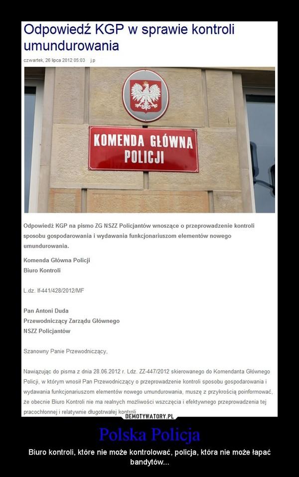 Polska Policja – Biuro kontroli, które nie może kontrolować, policja, która nie może łapać bandytów...