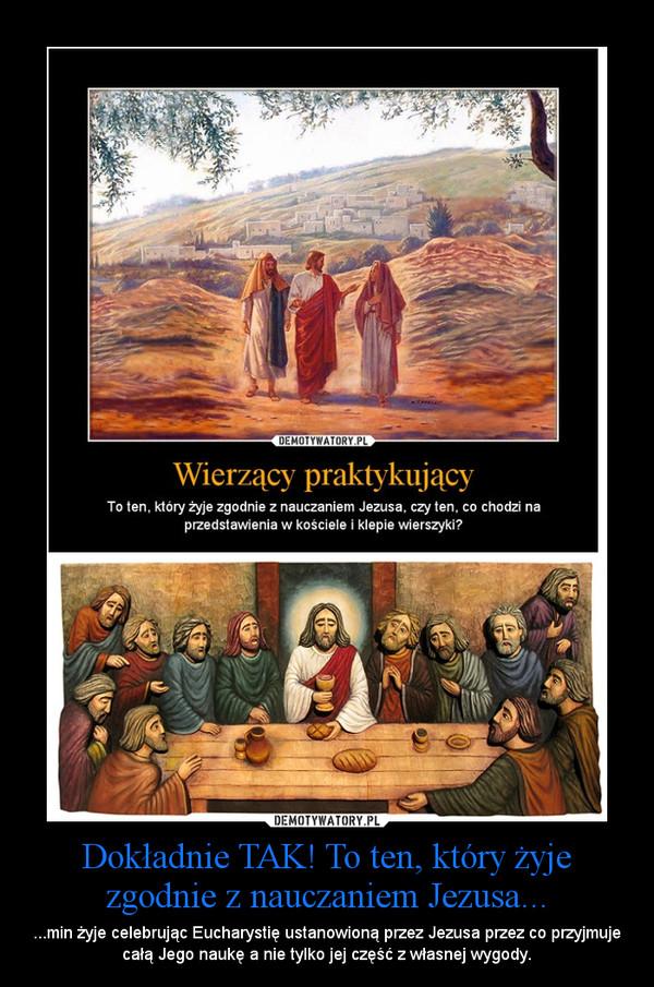 Dokładnie TAK! To ten, który żyje zgodnie z nauczaniem Jezusa... – ...min żyje celebrując Eucharystię ustanowioną przez Jezusa przez co przyjmuje całą Jego naukę a nie tylko jej część z własnej wygody.