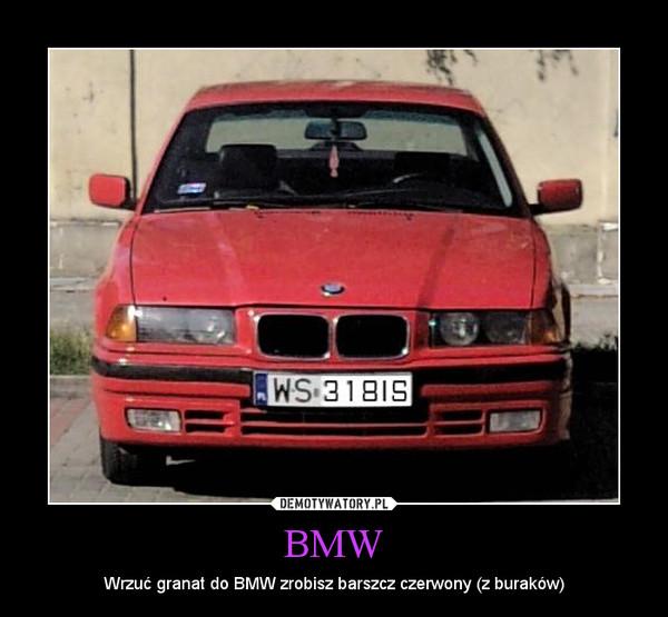 BMW – Wrzuć granat do BMW zrobisz barszcz czerwony (z buraków)