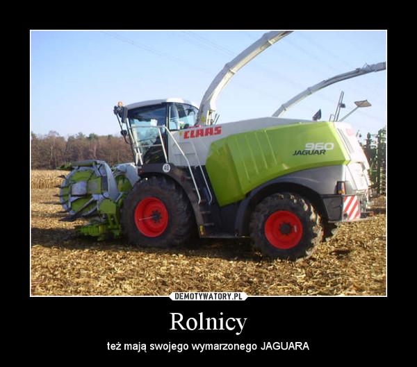 Rolnicy – też mają swojego wymarzonego JAGUARA