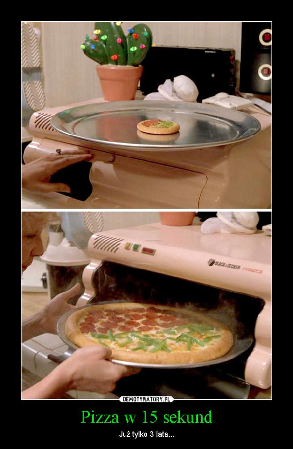 Pizza w 15 sekund – Już tylko 3 lata...