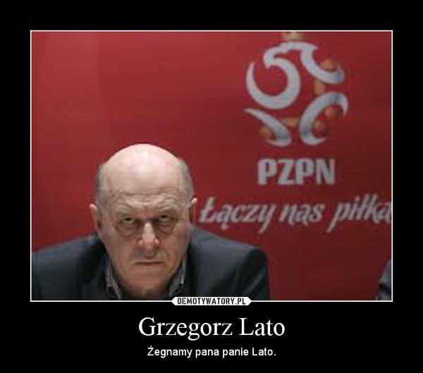 Grzegorz Lato – Żegnamy pana panie Lato.