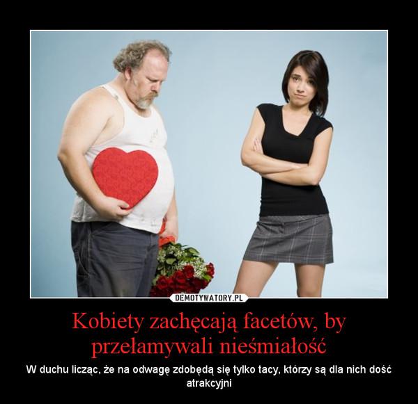 Kobiety zachęcają facetów, by przełamywali nieśmiałość – W duchu licząc, że na odwagę zdobędą się tylko tacy, którzy są dla nich dość atrakcyjni