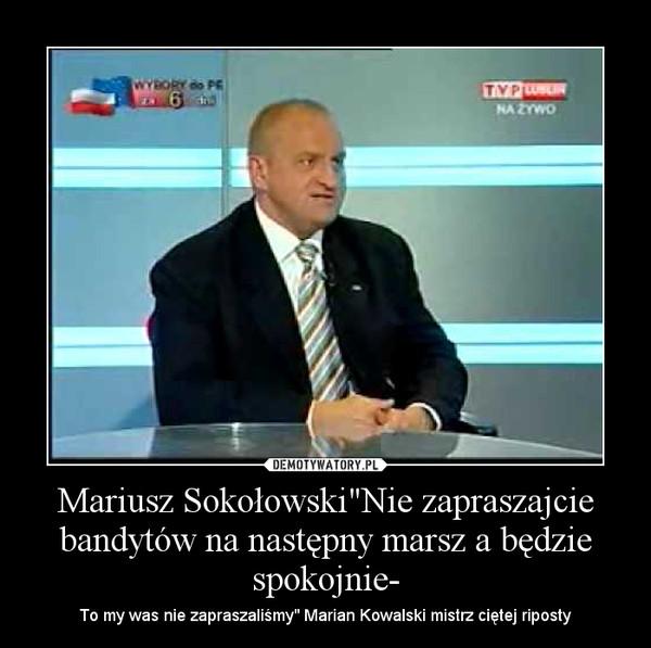 """Mariusz Sokołowski""""Nie zapraszajcie bandytów na następny marsz a będzie spokojnie- – To my was nie zapraszaliśmy"""" Marian Kowalski mistrz ciętej riposty"""