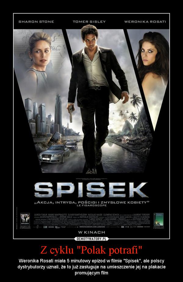 """Z cyklu """"Polak potrafi"""" – Weronika Rosati miała 5 minutowy epizod w filmie """"Spisek"""", ale polscy dystrybutorzy uznali, że to już zasługuje na umieszczenie jej na plakacie promującym film"""