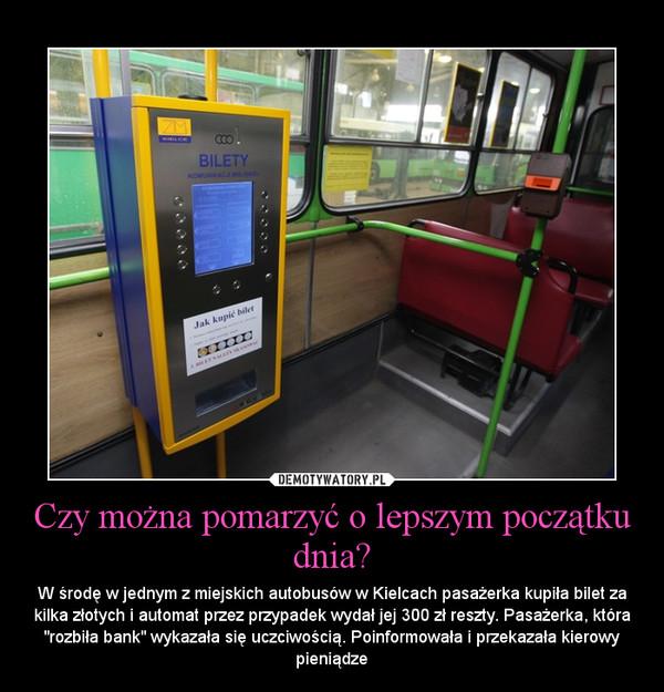 """Czy można pomarzyć o lepszym początku dnia? – W środę w jednym z miejskich autobusów w Kielcach pasażerka kupiła bilet za kilka złotych i automat przez przypadek wydał jej 300 zł reszty. Pasażerka, która """"rozbiła bank"""" wykazała się uczciwością. Poinformowała i przekazała kierowy pieniądze"""
