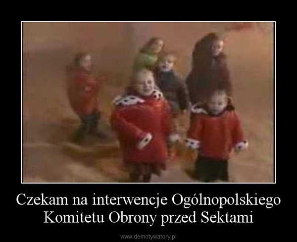 Czekam na interwencje Ogólnopolskiego Komitetu Obrony przed Sektami –