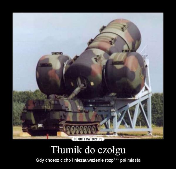 Tłumik do czołgu – Gdy chcesz cicho i niezauważenie rozp*** pół miasta