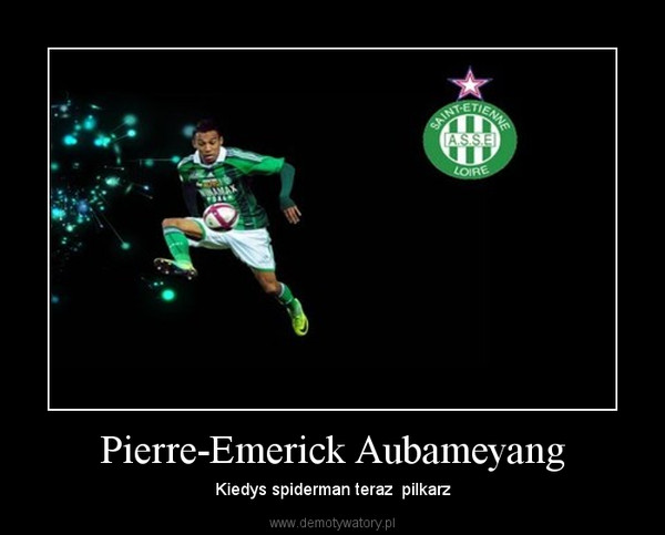 Pierre-Emerick Aubameyang – Kiedys spiderman teraz  pilkarz